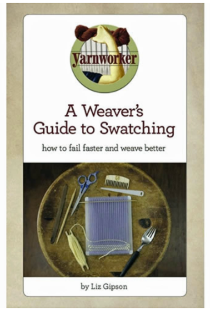 A Weaver's Guide to Swatching by Liz Gipson