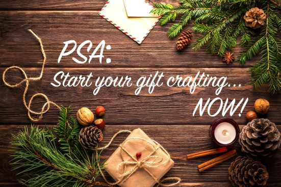 PSA: Start your gift crafting... NOW!